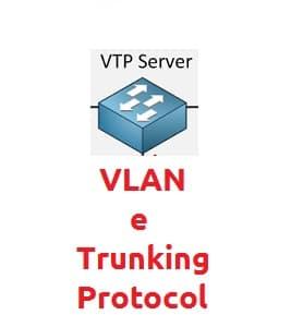 VLAN e Trunking Protocol